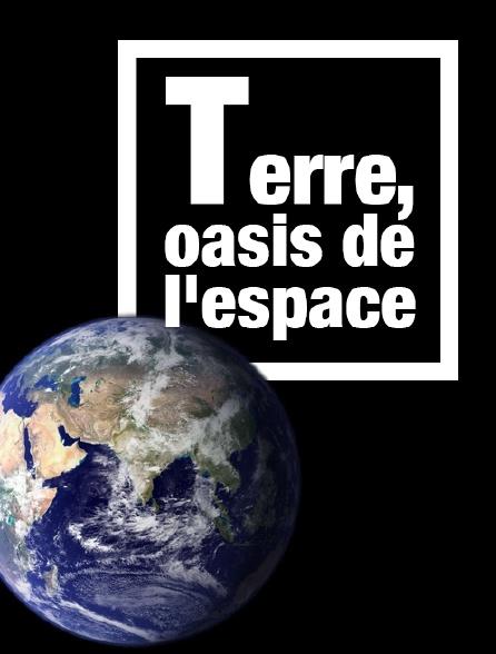 Terre, oasis de l'espace