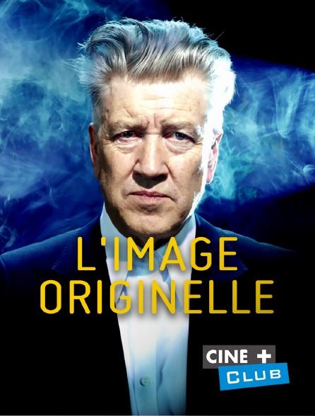 Ciné+ Club - L'image originelle