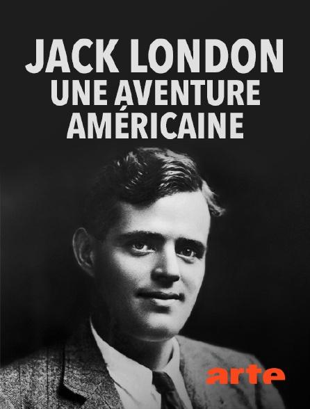 Arte - Jack London, une aventure américaine