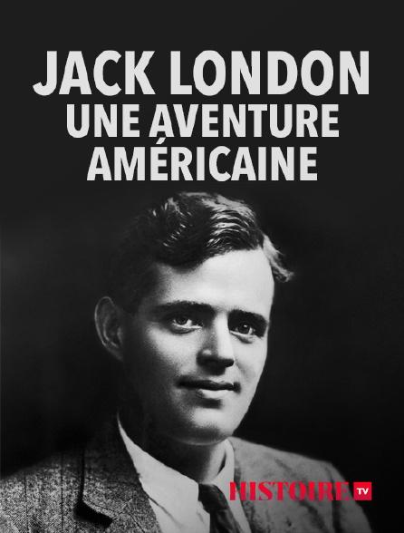 HISTOIRE TV - Jack London, une aventure américaine