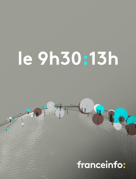 franceinfo: - Le 9H30/13H