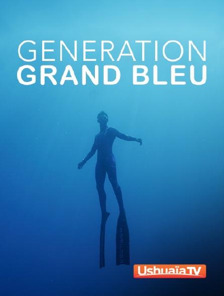 Ushuaïa TV - Génération Grand Bleu