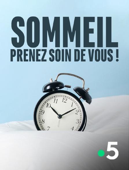 France 5 - Sommeil, prenez soin de vous !