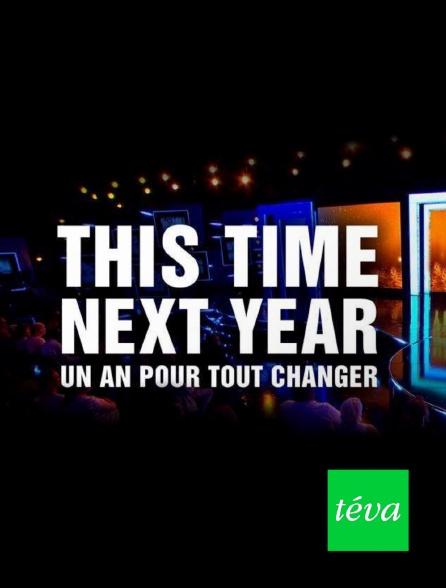 Téva - This Time Next Year : un an pour tout changer