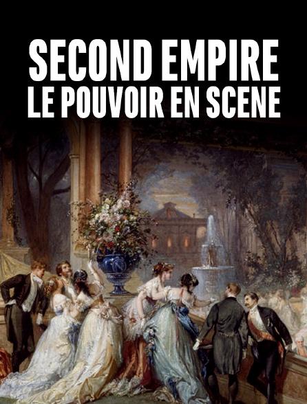 Second Empire, le pouvoir en scène