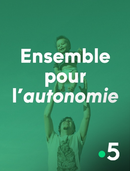 France 5 - Ensemble pour l'autonomie