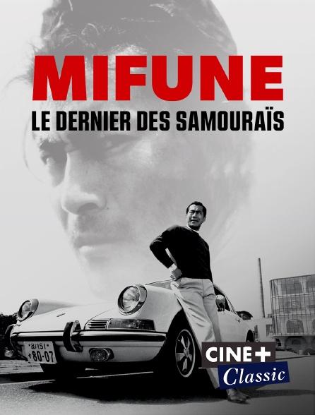 Ciné+ Classic - Mifune : le dernier des samouraïs