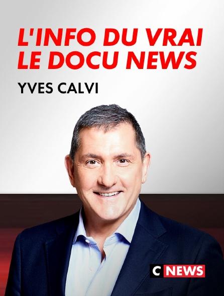 CNEWS - L'info du vrai : le docu news