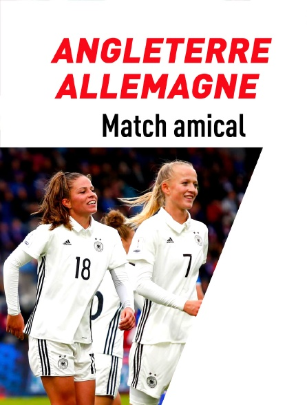 Football - Match amical : Angleterre / Allemagne