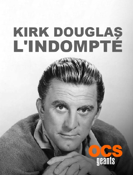 OCS Géants - Kirk Douglas, l'indompté