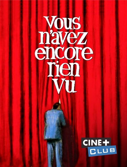 Ciné+ Club - Vous n'avez encore rien vu