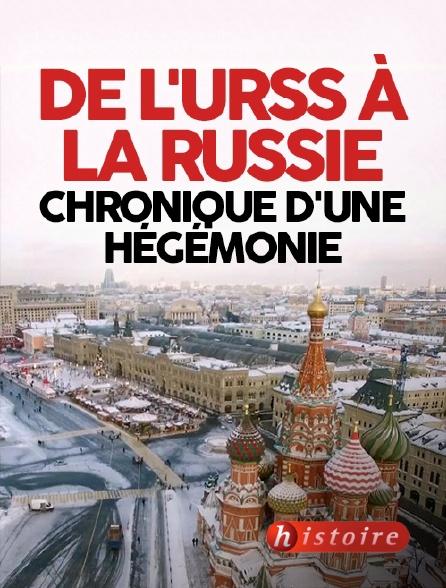 Histoire - De l'URSS à la Russie : chronique d'une hégémonie