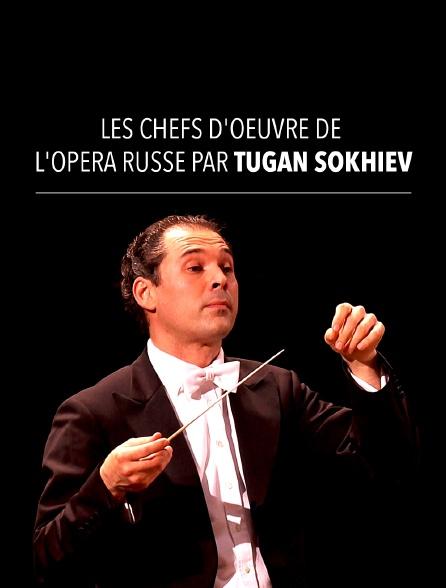 Les chefs d'oeuvre de l'opéra russe par Tugan Sokhiev