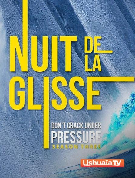 Ushuaïa TV - La nuit de la glisse : Don't Crack Under Pressure, Season 3