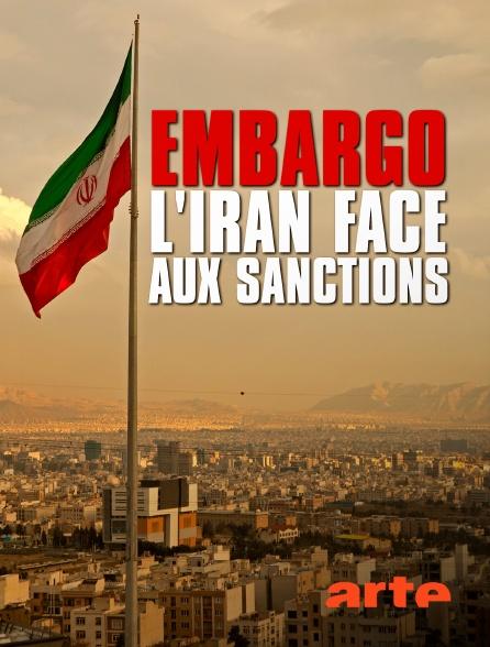 Arte - Embargo : l'Iran face aux sanctions