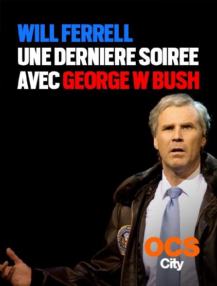 OCS City - Will Ferrell : une dernière soirée avec George W. Bush