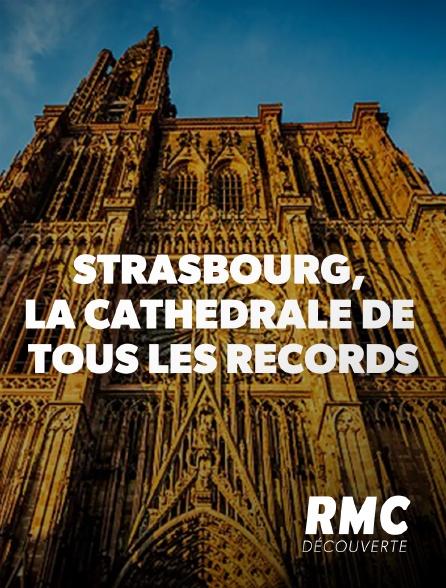 RMC Découverte - Strasbourg, la cathédrale de tous les records
