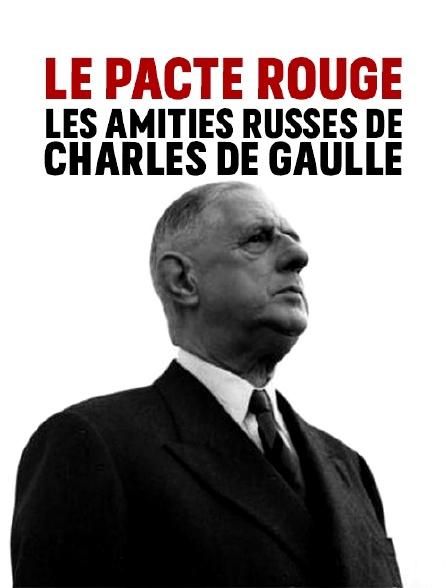 Le pacte rouge, les amitiés russes de Charles de Gaulle