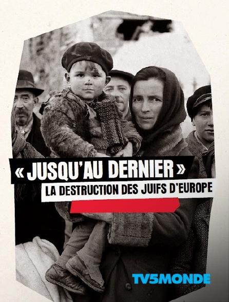 TV5MONDE - Jusqu'au dernier : la destruction des juifs d'Europe