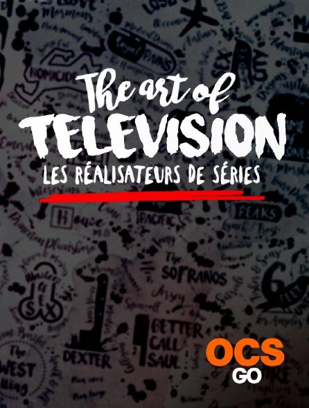 OCS Go - The Art of Television : les réalisateurs de séries