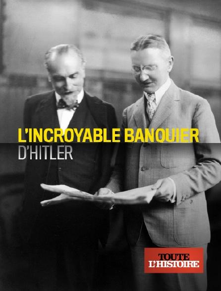 Toute l'histoire - L'incroyable banquier d'Hitler