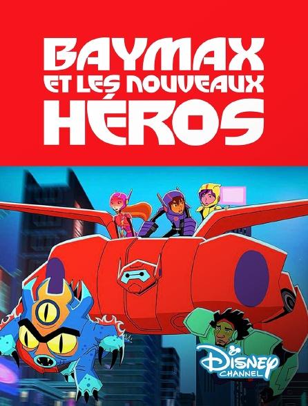 Disney Channel - Baymax et les nouveaux héros