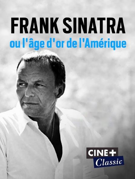 Ciné+ Classic - Frank Sinatra ou l'âge d'or de l'Amérique