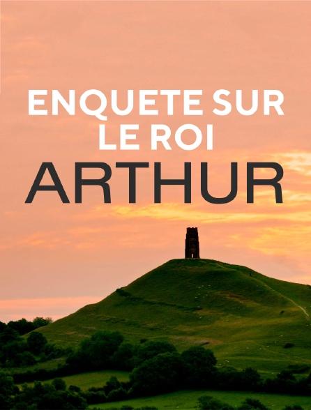 Enquête sur le roi Arthur