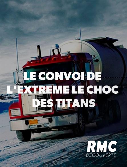 RMC Découverte - Le convoi de l'extrême : le choc des titans