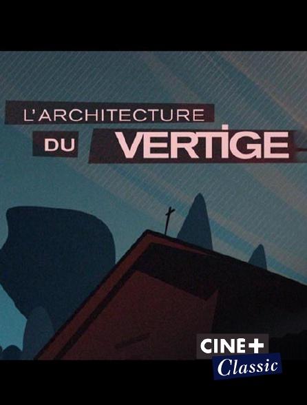 Ciné+ Classic - L'architecture du vertige