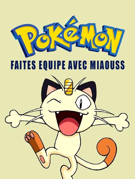 Pokémon : Faites équipe avec Miaouss