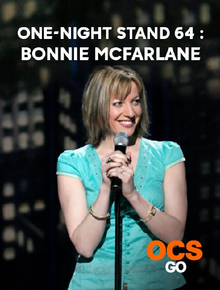 OCS Go - One-Night Stand 64 : Bonnie McFarlane