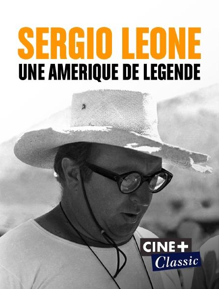 Ciné+ Classic - Sergio Leone, une Amérique de légende