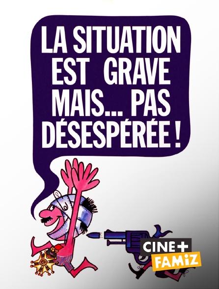 Ciné+ Famiz - La situation est grave... mais pas désespérée