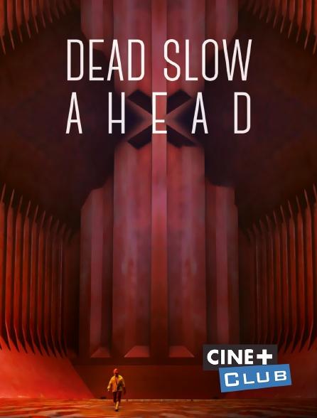 Ciné+ Club - Dead Slow Ahead