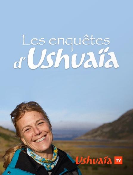 Ushuaïa TV - Les enquêtes d'Ushuaïa TV