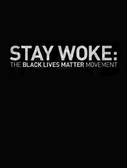 Stay Woke : The Black Lives Matter Movement