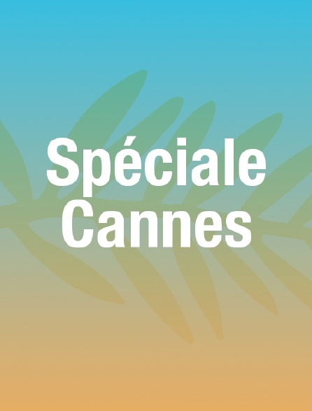 Spéciale Cannes