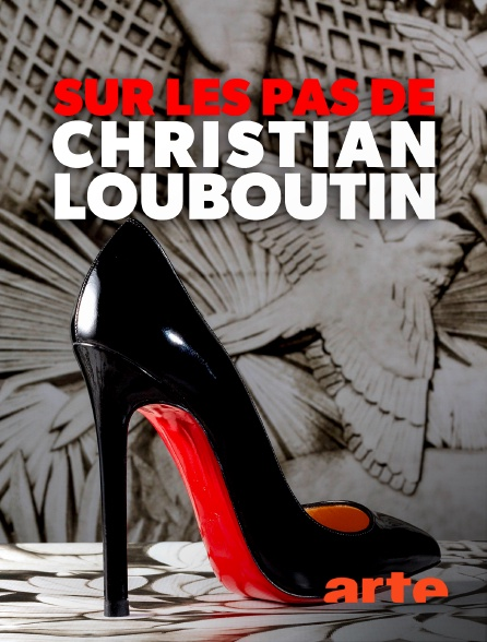 Arte - Sur les pas de Christian Louboutin
