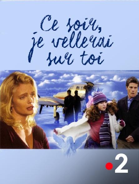 France 2 - Ce soir, je veillerai sur toi