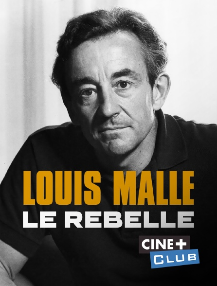 Ciné+ Club - Louis Malle, le rebelle