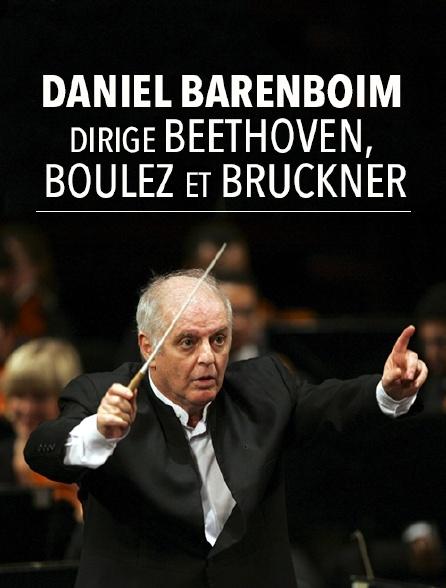 Daniel Barenboim dirige Beethoven, Boulez et Bruckner