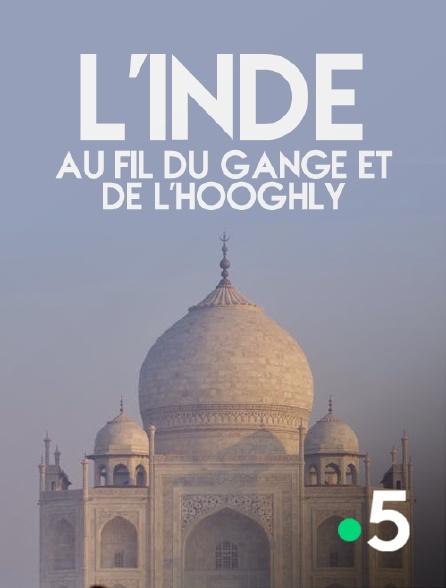 France 5 - L'Inde, au fil du Gange et de l'Hooghly