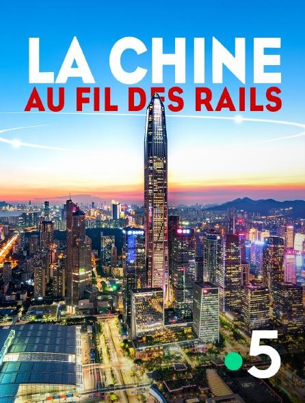France 5 - La Chine au fil des rails