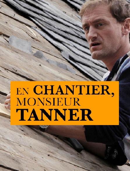 CHANTIER TANNER EN TÉLÉCHARGER MONSIEUR