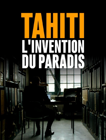 Tahiti, l'invention du paradis