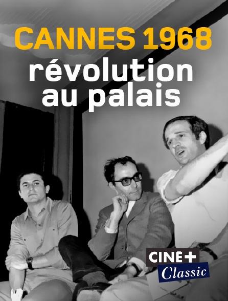 Ciné+ Classic - Cannes 1968, révolution au palais
