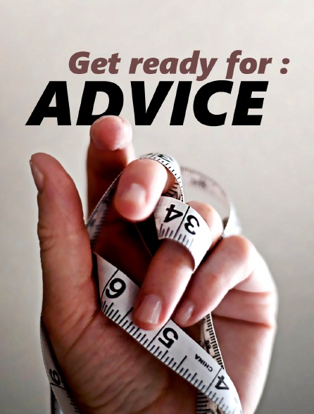 Get ready for : Advice