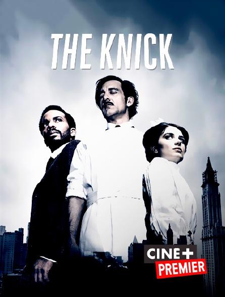Ciné+ Premier - The Knick