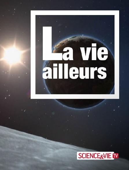 Science et Vie TV - La vie ailleurs